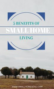 There are so many benefits of small home living. Small home living is easy on your budget and your time.