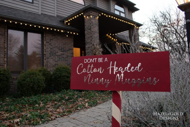 Don't Be a Cotton Headed Ninny Muggins Outdoor Holiday Sign